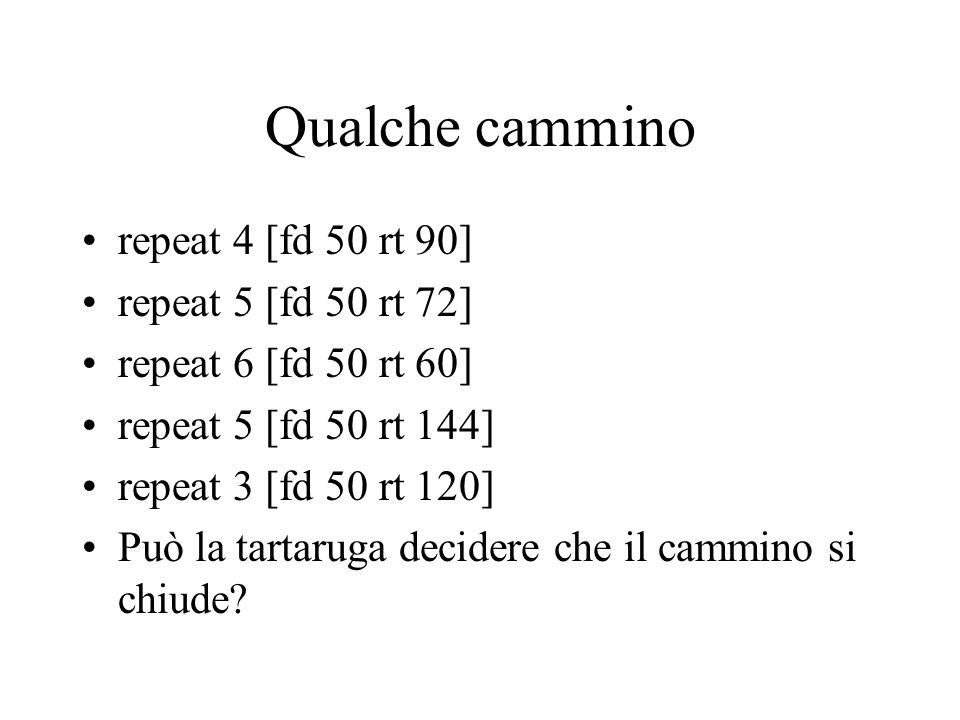 Qualche cammino repeat 4 [fd 50 rt 90] repeat 5 [fd 50 rt 72]